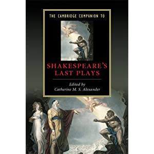 The Cambridge Companion to Shakespeare's Last Plays (Cambridge Companions to Literature) Catherine M. S. Alexander