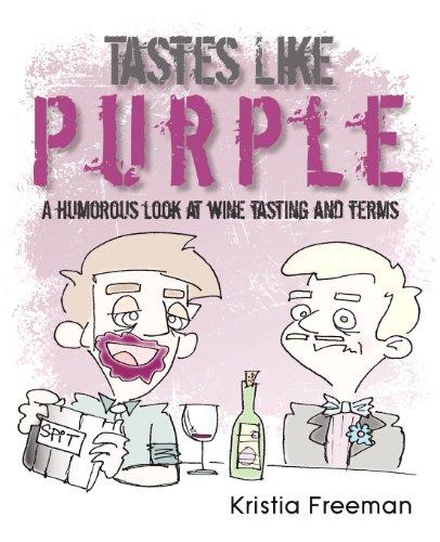 Tastes Like Purple: A Humorous Look at Wine Tasting and Terms