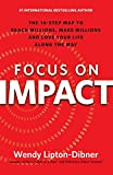 Focus on Impact: The 10-Step Map to Reach Millions, Make Millions and Love Your Life Along the Way