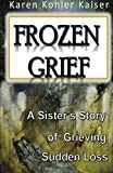 img - for Frozen Grief: A Sister's Story of Grieving Sudden Loss book / textbook / text book