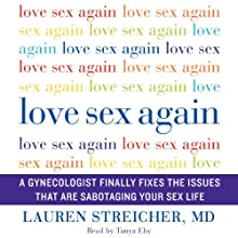 Love Sex Again: A Gynecologist Finally Fixes the Issues That Are Sabotaging Your Sex Life (       UNABRIDGED) by Lauren Streicher Narrated by Tanya Eby