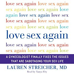 Love Sex Again: A Gynecologist Finally Fixes the Issues That Are Sabotaging Your Sex Life | [Lauren Streicher]