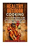 img - for Healthy Outdoor Cooking: Become a Real Meat, Smoker and BBQ Expert with Essential Healthy Camp Meal Tips, 30 Best Smoking and Grilling Recipes with ... More (Campfire Meals & Smoking and Grilling) book / textbook / text book