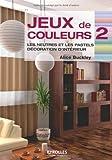 echange, troc Alice Buckley - Jeux de couleurs : Tome 2, Les neutres et les pastels, décoration d'intérieur