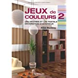 Jeux de couleurs : Tome 2, Les neutres et les pastels, dcoration d&#39;intrieurpar Alice Buckley