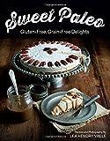 Sweet Paleo - Gluten-Free, Grain-Free Delights