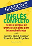 Ingles Completo: Repaso integral de gramática inglesa para hispanohablantes: Complete English Grammar Review for Spanish Speakers (Barron's Foreign Language Guides) (0764135759) by Kendris Ph.D., Theodore