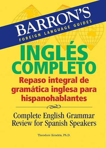 Ingles Completo: Repaso integral de gramática inglesa para hispanohablantes: Complete English Grammar Review for Spanish Speakers (Barron's Foreign Language Guides)