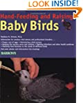 Hand-Feeding and Raising Baby Birds:...