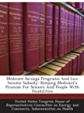 img - for Medicare Savings Programs And Low Income Subsidy: Keeping Medicare's Promise For Seniors And People With Disabilities book / textbook / text book