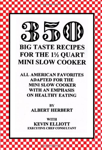 350 Big Taste Recipes for the 1.5 Quart Mini Slow Cooker: All American Favorites Adapted for the Mini Slow Cooker with an Emphasis on Healthy Eating