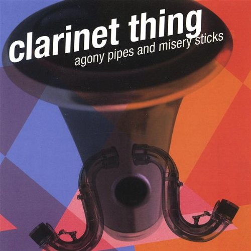 Click here to buy Agony Pipes & Misery Sticks by Clarinet Thing, Sheldon Brown, Ralph Carney, Beth Custer and Ben Goldberg.