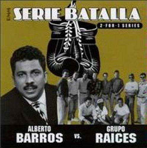 Serie Batalla: Alberto Barros Vs. Grupo Raices by Barros, Alberto, Grupo Raices (1997-08-26) - Alberto, Grupo Raices Barros