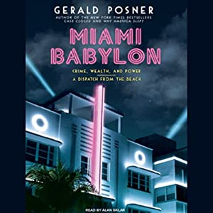 Miami Babylon: Crime, Wealth, and Power - A Dispatch from the Beach | [Gerald Posner]