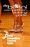 Title: The Bikini Competition Training Guide: Professiona