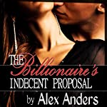 The Billionaire's Indecent Proposal: An Erotic Romance | Alex Anders