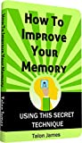 How To Improve Your Memory: Using This Secret Technique