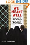 We Meant Well: How I Helped Lose the...