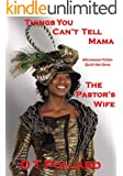 Things You Can't Tell Mama - The Pastor's Wife (Microwave Fiction - Quick Hot Done Book 1)