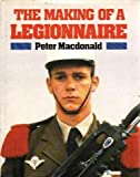 The Making of a Legionnaire (0283060158) by MacDonald, Peter