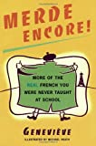 Merde Encore!: More of the Real French You Were Never Taught at School (0684854287) by Genevieve