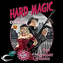 Hard Magic: Book I of the Grimnoir Chronicles Audiobook by Larry Correia Narrated by Bronson Pinchot