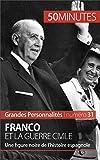 Franco et la guerre civile: Une figure noire de l'histoire espagnole (Grandes Personnalités t. 31) (French Edition)