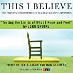 Testing the Limits of What I Know and Feel: A 'This I Believe' Essay | John Updike