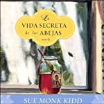 La Vida Secreta de las Abejas: Novela [The Secret Life of Bees] (Texto Completo) | Sue Monk Kidd