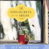 La Vida Secreta de las Abejas: Novela [The Secret Life of Bees] (Texto Completo) | [Sue Monk Kidd]