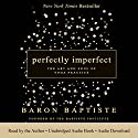 Perfectly Imperfect: The Art and Soul of Yoga Practice Audiobook by Baron Baptiste Narrated by Baron Baptiste