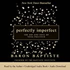 Perfectly Imperfect: The Art and Soul of Yoga Practice Hörbuch von Baron Baptiste Gesprochen von: Baron Baptiste
