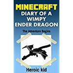 Minecraft: Minecraft Diary: Diary of a Wimpy Ender Dragon 1: The Adventure Begins…: (Unofficial Minecraft Diary)