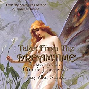 Tales from the Dreamtime: Three Modern Fairytales | [Connie J. Jasperson]