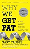 Gary Taubes Why We Get Fat: And What to Do about It by Gary Taubes Reprint edition (2012)