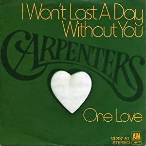 Carpenters I Won't Last A Day Without You - One Love