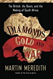 Diamonds, Gold, and War: The British, the Boers, and the Making of South Africa (1586486411) by Meredith, Martin