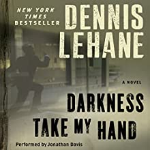 Darkness, Take My Hand Audiobook by Dennis Lehane Narrated by Jonathan Davis