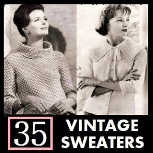35 Vintage Sweater Knitting Patterns from the 1940's - 1960's KINDLE Ebook Download (knit, knitted, women, clothing, clothes, yarn, crafts, tops, shirts, knitting instruction, make clothes)