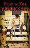 How to Kill Yourself in a Small Town (The Redneck Apocalypse Series Book 1)