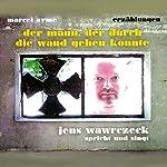 Der Mann, der durch die Wand gehen konnte: Jens Wawrczeck spricht und singt | Marcel Aymé