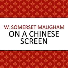 On a Chinese Screen (       UNABRIDGED) by W Somerset Maugham Narrated by Richard Mitchley