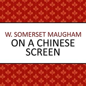 On a Chinese Screen | [W Somerset Maugham]