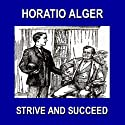 Strive and Succeed: Or The Progress of Walter Conrad (       UNABRIDGED) by Horatio Alger Narrated by Christopher Crennen