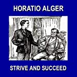 Strive and Succeed: Or The Progress of Walter Conrad | Horatio Alger
