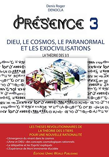 PRESENCE 3 - Dieu, le Cosmos, le Paranormal et les Exocivilisations
