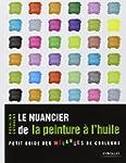 NUANCIER DE LA PEINTURE � L'HUILE (LE...