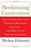 img - for Reclaiming Conservatism: How a Great American Political Movement Got Lost--And How It Can Find Its Way Back 1st edition by Edwards, Mickey (2008) Hardcover book / textbook / text book