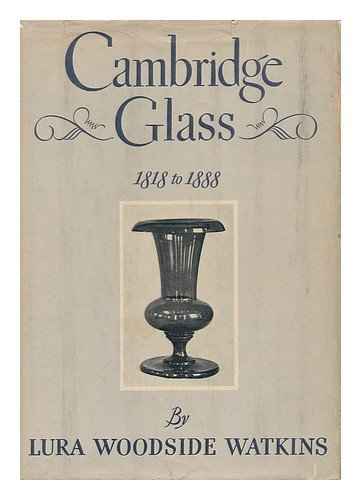 Cambridge Glass 1818-1888: The Story of the New England Glass Company
