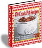 470 Delicious Desserts, Appetizers, Soups & Stews, and More! - 470 SLOW COOKER Crock Pot RECIPES Edited for Kindle and E-Readers Version Cookbook - Be A Crock Pot Cookbook Master Today...AAAA++++